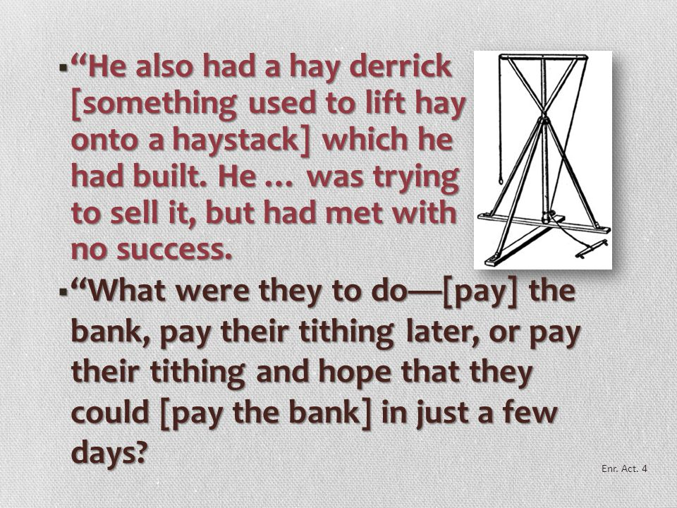 He also had a hay derrick [something used to lift hay onto a haystack] which he had built. He … was trying to sell it, but had met with no success.